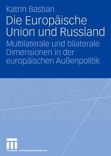 Die Europ Ische Union Und Russland: Multilaterale Und Bilaterale Dimensionen in Der Europaischen Au Enpolitik (2006) 9783531150994