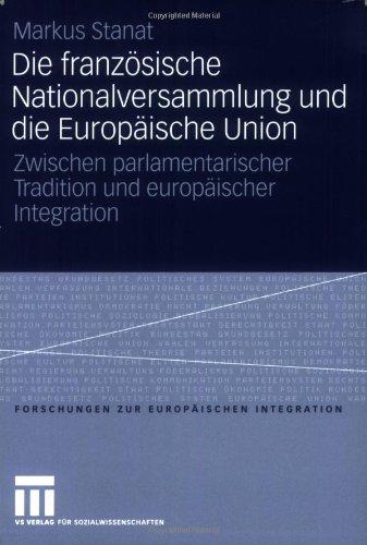 Die Franz Sische Nationalversammlung Und Die Europ Ische Union: Zwischen Parlamentarischer Tradition Und Europ Ischer Integration 9783531145334