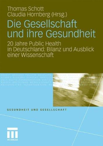 Die Gesellschaft Und Ihre Gesundheit: 20 Jahre Public Health in Deutschland: Bilanz Und Ausblick Einer Wissenschaft 9783531175812