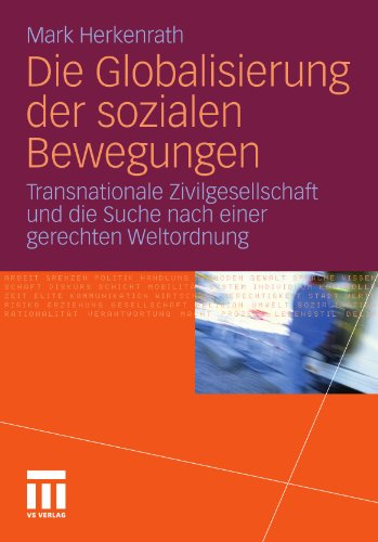 Die Globalisierung Der Sozialen Bewegungen: Transnationale Zivilgesellschaft Und Die Suche Nach Einer Gerechten Weltordnung 9783531177977