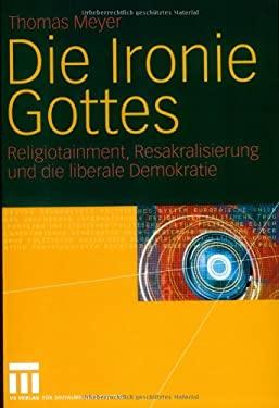Die Ironie Gottes: Religiotainment, Resakralisierung Und Die Liberale Demokratie 9783531147345