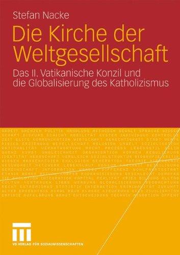 Die Kirche Der Weltgesellschaft: Das II. Vatikanische Konzil Und Die Globalisierung Des Katholizismus 9783531173399