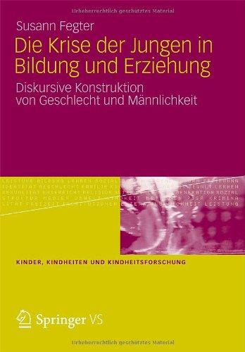 Die Krise Der Jungen in Bildung Und Erziehung: Diskursive Konstruktion Von Geschlecht Und M Nnlichkeit 9783531186016