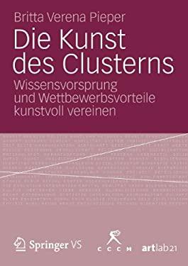 Die Kunst Des Clusterns: Wissensvorsprung Und Wettbewerbsvorteile Kunstvoll Vereinen
