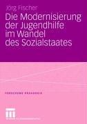Die Modernisierung Der Jugendhilfe Im Wandel Des Sozialstaates 9783531147611