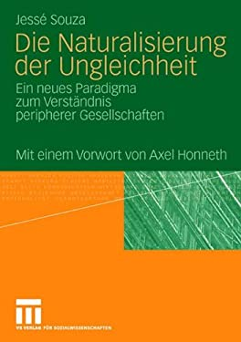 Die Naturalisierung Der Ungleichheit: Ein Neues Paradigma Zum Verst Ndnis Peripherer Gesellschaften 9783531154305