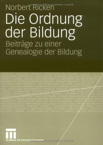 Die Ordnung Der Bildung: Beitr GE Zu Einer Genealogie Der Bildung 9783531152356