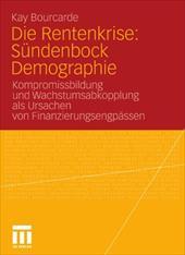Die Rentenkrise: S Ndenbock Demographie: Kompromissbildung Und Wachstumsabkopplung ALS Ursachen Von Finanzierungsengp Ssen