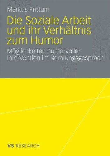 Die Soziale Arbeit Und Ihr Verh Ltnis Zum Humor: M Glichkeiten Humorvoller Intervention Im Beratungsgespr Ch 9783531162942