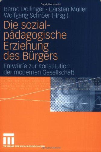 Die Sozialp Dagogische Erziehung Des B Rgers: Entw Rfe Zur Konstitution Der Modernen Gesellschaft 9783531152530