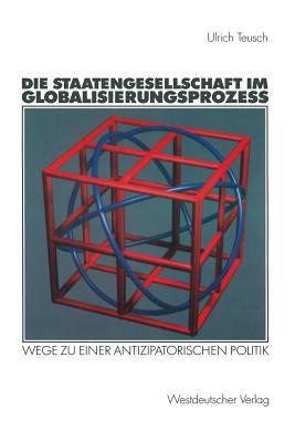 Die Staatengesellschaft Im Globalisierungsprozess: Wege Zu Einer Antizipatorischen Politik 9783531138565