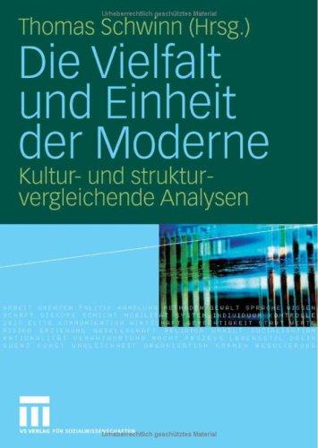 Die Vielfalt Und Einheit Der Moderne: Kultur- Und Strukturvergleichende Analysen 9783531144276