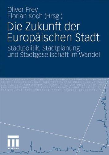 Die Zukunft Der Europaischen Stadt: Stadtpolitik, Stadtplanung Und Stadtgesellschaft Im Wandel (2011) 9783531171562