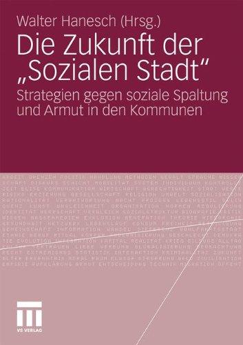 Die Zukunft Der Sozialen Stadt: Strategien Gegen Soziale Spaltung Und Armut in Den Kommunen 9783531168111