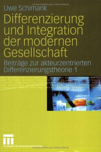 Differenzierung Und Integration Der Modernen Gesellschaft: Beitr GE Zur Akteurzentrierten Differenzierungstheorie 1 9783531146836