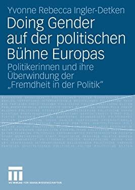 Doing Gender Auf Der Politischen B Hne Europas: Politikerinnen Und Ihre Berwindung Der