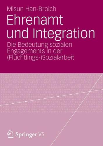 Ehrenamt Und Integration: Die Bedeutung Sozialen Engagements in Der (FL Chtlings-)Sozialarbeit 9783531186887