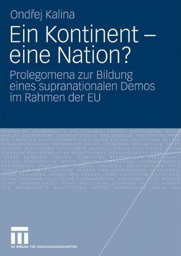 Ein Kontinent - Eine Nation?: Prolegomena Zur Bildung Eines Supranationalen Demos Im Rahmen Der Eu 9783531168210