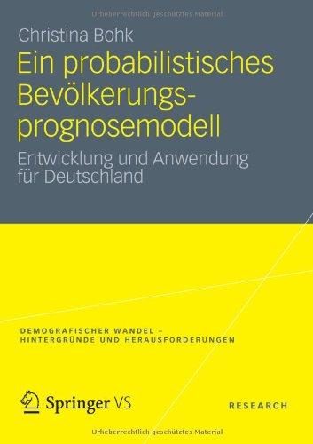 Ein Probabilistisches Bev Lkerungsprognosemodell: Entwicklung Und Anwendung F R Deutschland 9783531192666