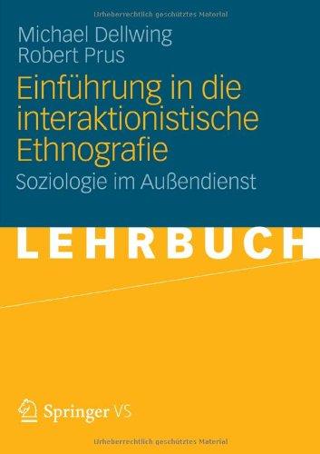 Einf Hrung in Die Interaktionistische Ethnografie: Soziologie Im Au Endienst