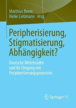 Einmal Peripherie - Immer Peripherie?: Lokale Handlungsm Glichkeiten Und -Logiken Im Umgang Mit Peripherisierung 9783531185965
