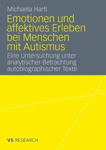 Emotionen Und Affektives Erleben Bei Menschen Mit Autismus: Eine Untersuchung Unter Analytischer Betrachtung Autobiographischer Texte 9783531174648