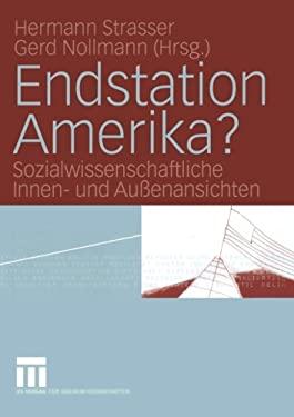 Endstation Amerika?: Sozialwissenschaftliche Innen- Und Au Enansichten 9783531146768