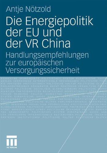Energiepolitik Der Eu Und Der VR China: Handlungsempfehlungen Zur Europaischen Versorgungssicherheit (2011) 9783531177915
