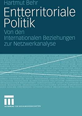 Entterritoriale Politik: Von Den Internationalen Beziehungen Zur Netzwerkanalyse. Mit Einer Fallstudie Zum Globalen Terrorismus 9783531142036