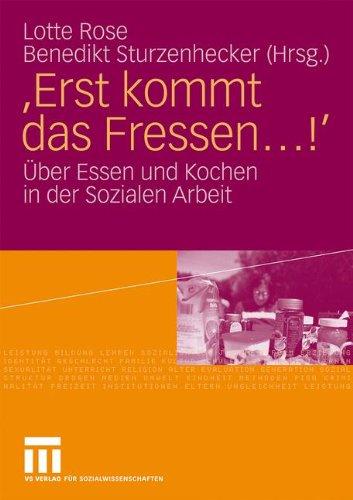 Erst Kommt Das Fressen ...!': Uber Essen Und Kochen in Der Sozialen Arbeit (2009) 9783531160900