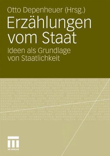 Erz Hlungen Vom Staat: Ideen ALS Grundlage Von Staatlichkeit 9783531180731