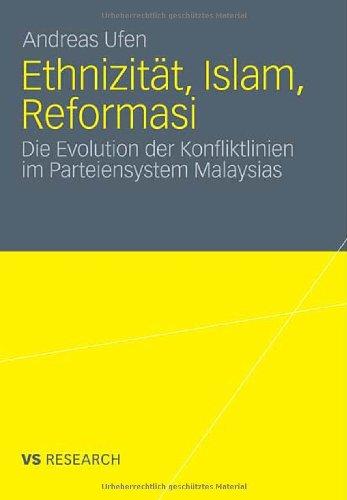 Ethnizit T, Islam, Reformasi: Die Evolution Der Konfliktlinien Im Parteiensystem Malaysias 9783531174044
