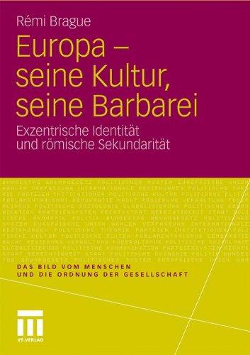 Europa - Seine Kultur, Seine Barbarei: Exzentrische Identit T Und R Mische Sekundarit T 9783531184739
