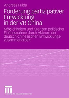 F Rderung Partizipativer Entwicklung in Der VR China: M Glichkeiten Und Grenzen Politischer Einflussnahme Durch Akteure Der Deutsch-Chinesischen Entwi 9783531163574