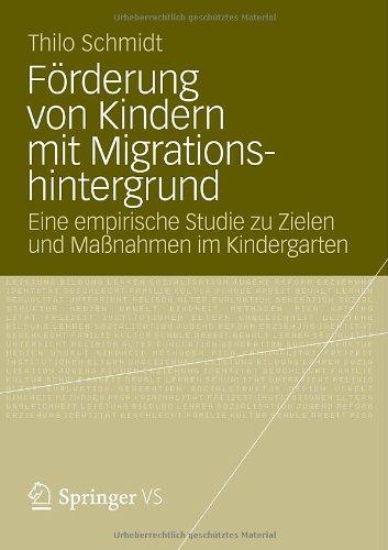 F Rderung Von Kindern Mit Migrationshintergrund: Eine Empirische Studie Zu Zielen Und Ma Nahmen Im Kindergarten 9783531186108