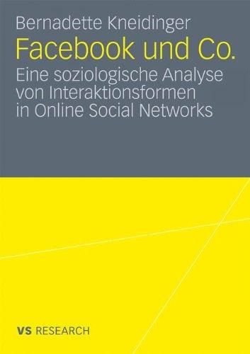 Facebook Und Co.: Eine Soziologische Analyse Von Interaktionsformen in Online Social Networks 9783531175492