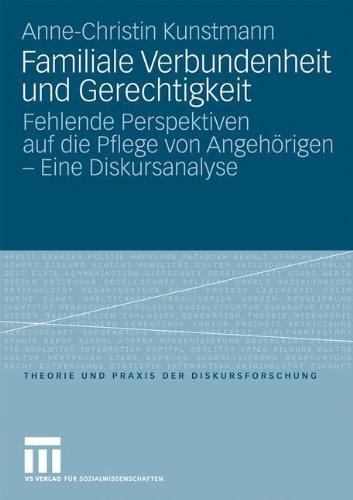 Familiale Verbundenheit Und Gerechtigkeit: Fehlende Perspektiven Auf Die Pflege Von Angeh Rigen - Eine Diskursanalyse 9783531172460