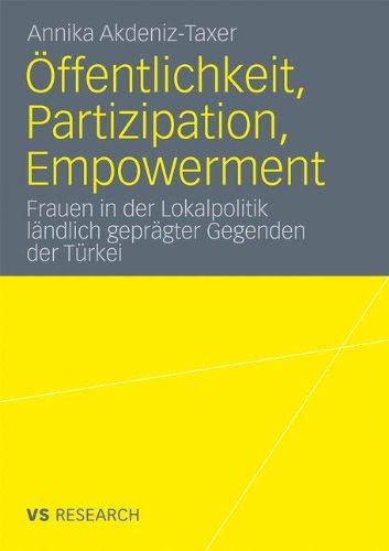 Ffentlichkeit, Partizipation, Empowerment: Frauen in Der Lokalpolitik L Ndlich Gepr Gter Gegenden Der T Rkei 9783531171210
