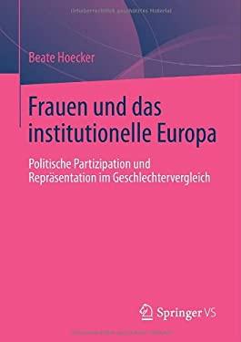 Frauen Und Das Institutionelle Europa: Politische Partizipation Und Repr Sentation Im Geschlechtervergleich 9783531184296