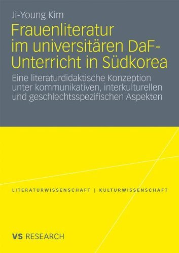 Frauenliteratur Im Universit Ren Daf-Unterricht in S Dkorea: Eine Literaturdidaktische Konzeption Unter Kommunikativen, Interkulturellen Und Geschlech 9783531174570
