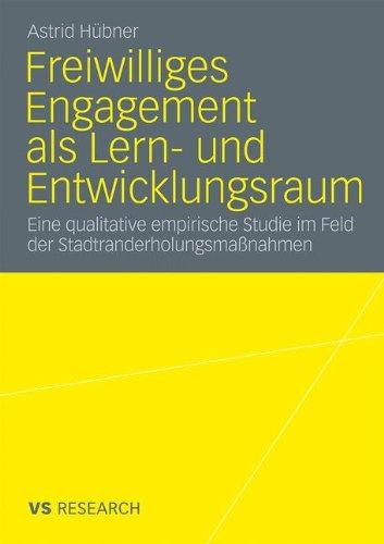 Freiwilliges Engagement ALS Lern- Und Entwicklungsraum: Eine Qualitative Empirische Studie Im Feld Der Stadtranderholungsma Nahmen 9783531173306