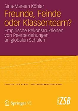 Freunde, Feinde Oder Klassenteam?: Empirische Rekonstruktionen Von Peerbeziehungen an Globalen Schulen 9783531197180