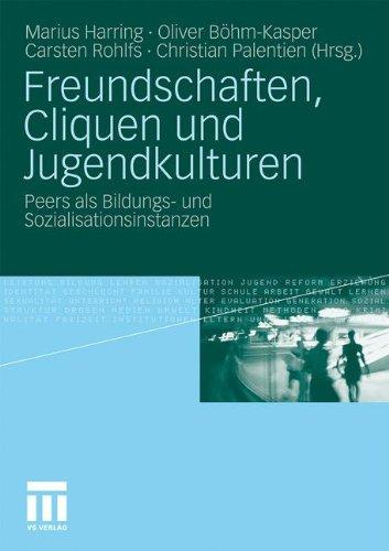 Freundschaften, Cliquen Und Jugendkulturen: Peers ALS Bildungs- Und Sozialisationsinstanzen 9783531169736