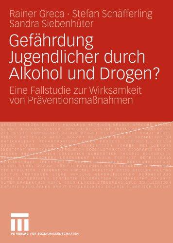 Gef Hrdung Jugendlicher Durch Alkohol Und Drogen?: Eine Fallstudie Zur Wirksamkeit Von PR Ventionsma Nahmen 9783531160634