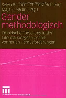Gender Methodologisch: Empirische Forschung in Der Informationsgesellschaft VOR Neuen Herausforderungen 9783531142913