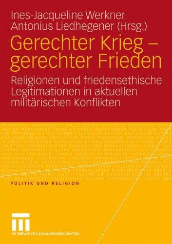 Gerechter Krieg - Gerechter Frieden: Religionen Und Friedensethische Legitimationen in Aktuellen Milit Rischen Konflikten 9783531169897