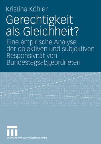 Gerechtigkeit ALS Gleichheit?: Eine Empirische Analyse Der Objektiven Und Subjektiven Responsivit T Von Bundestagsabgeordneten 9783531170534