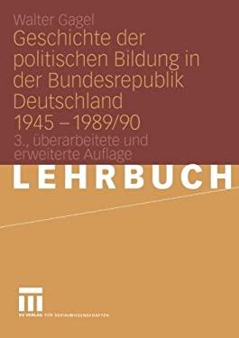 Geschichte Der Politischen Bildung in Der Bundesrepublik Deutschland 1945 1989/90 9783531314266