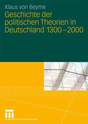 Geschichte Der Politischen Theorien in Deutschland 1300-2000 9783531168067