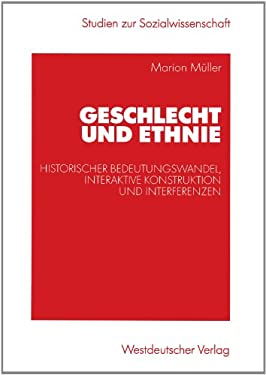 Geschlecht Und Ethnie: Historischer Bedeutungswandel, Interaktive Konstruktion Und Interferenzen 9783531141091